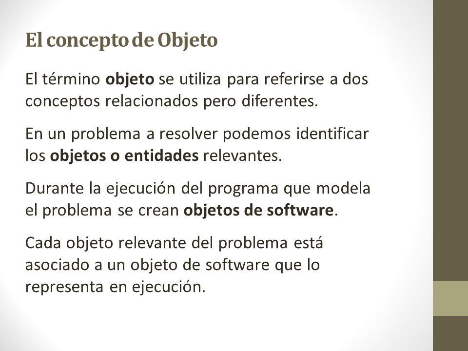 El concepto de Objeto El término objeto se utiliza para referirse a dos conceptos relacionados pero diferentes.