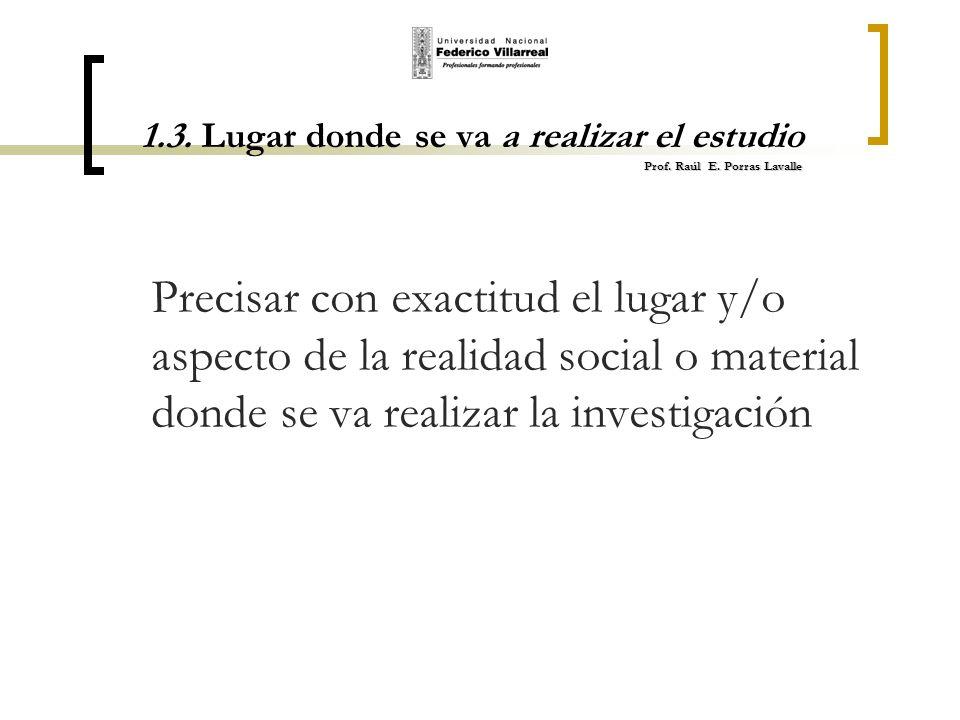 1. 3. Lugar donde se va a realizar el estudio Prof. Raúl E