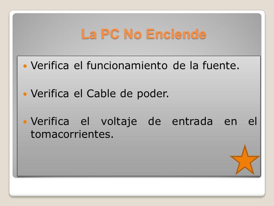 La PC No Enciende Verifica el funcionamiento de la fuente.