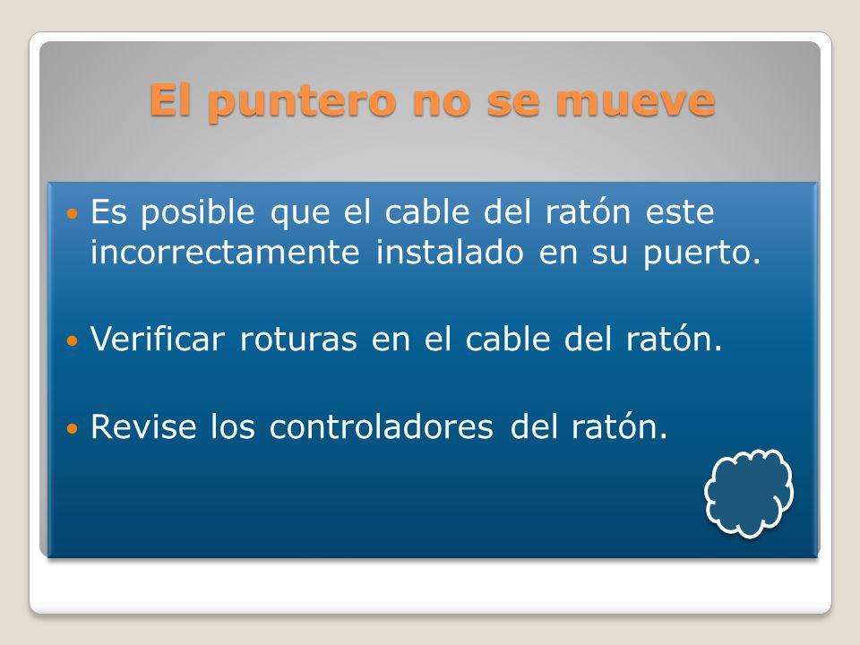 El puntero no se mueveEs posible que el cable del ratón este incorrectamente instalado en su puerto.