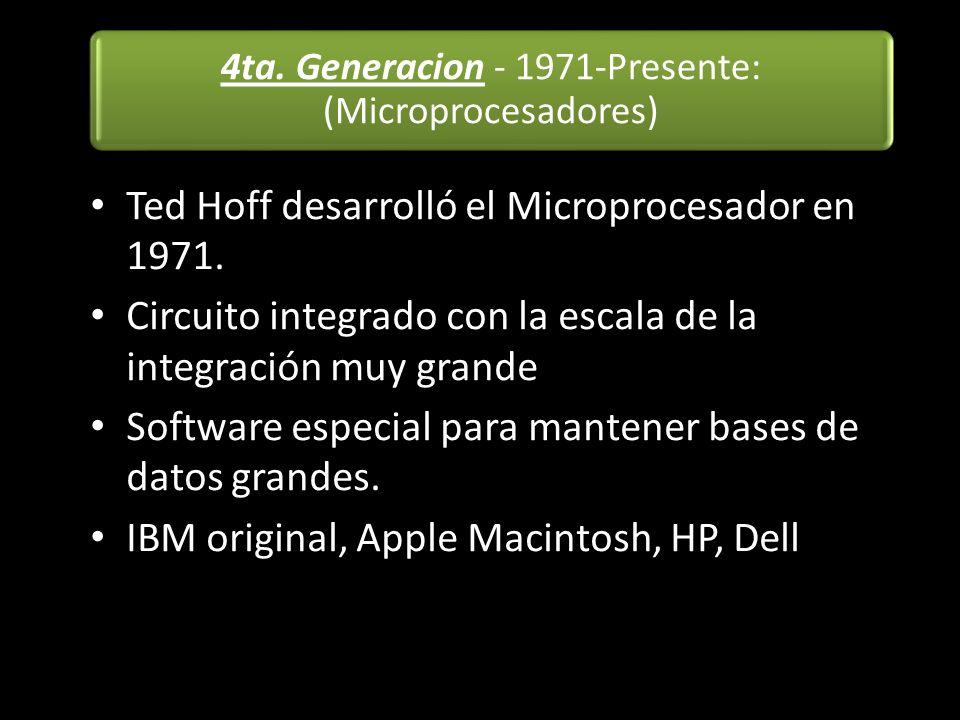 4ta. Generacion - 1971-Presente: (Microprocesadores)