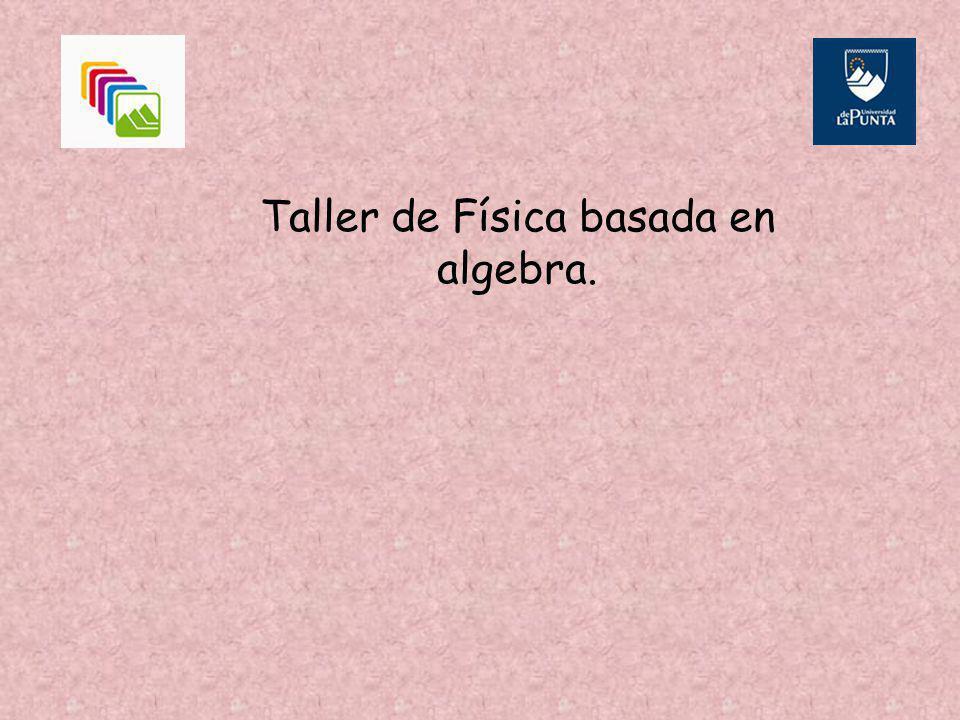 Taller de Física basada en algebra.