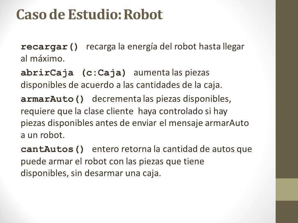 Caso de Estudio: Robot recargar() recarga la energía del robot hasta llegar al máximo.