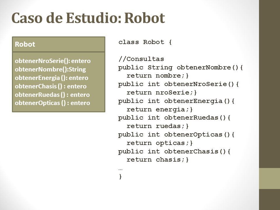 Caso de Estudio: Robot Robot class Robot { //Consultas