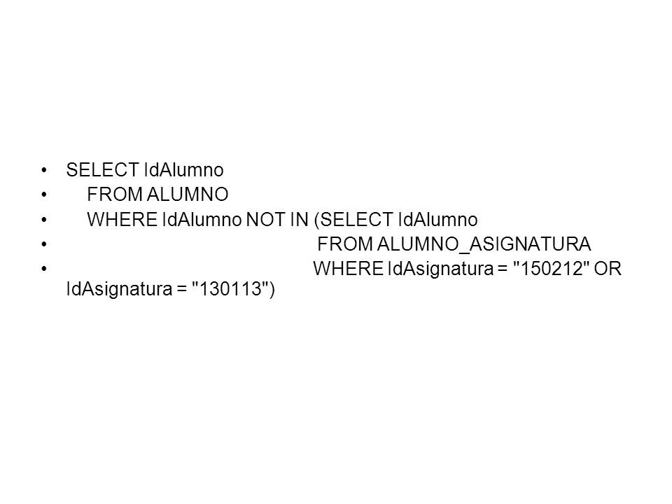 SELECT IdAlumno FROM ALUMNO. WHERE IdAlumno NOT IN (SELECT IdAlumno. FROM ALUMNO_ASIGNATURA.