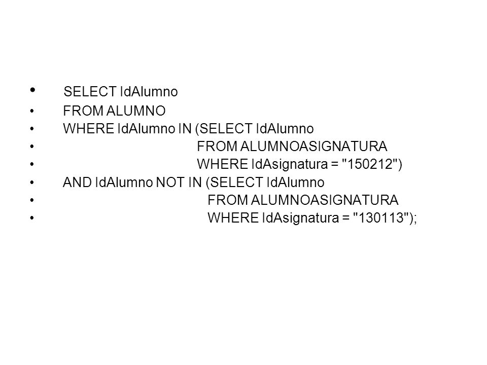 SELECT IdAlumno FROM ALUMNO WHERE IdAlumno IN (SELECT IdAlumno