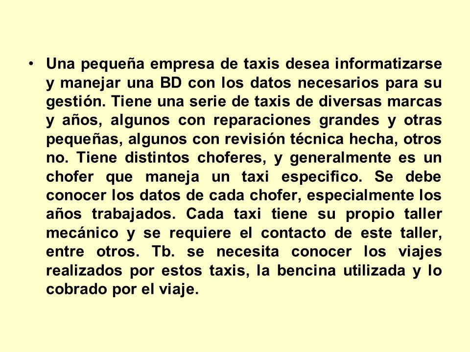 Una pequeña empresa de taxis desea informatizarse y manejar una BD con los datos necesarios para su gestión.