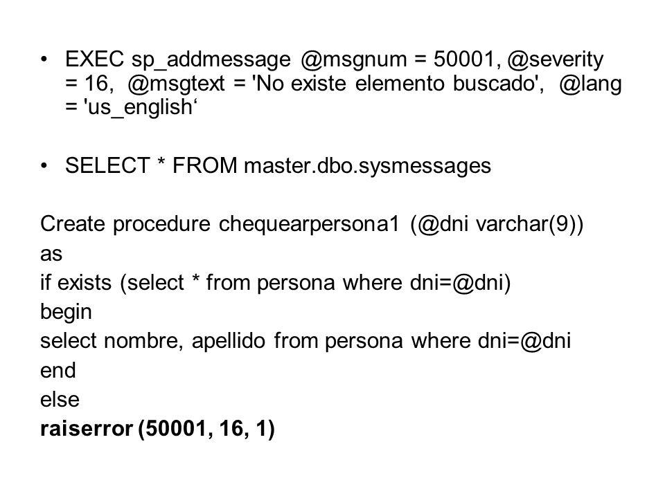 EXEC sp_addmessage @msgnum = 50001, @severity = 16, @msgtext = No existe elemento buscado , @lang = us_english'