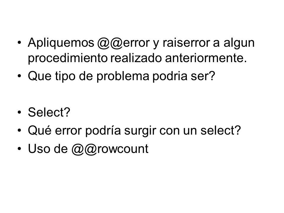 Apliquemos @@error y raiserror a algun procedimiento realizado anteriormente.