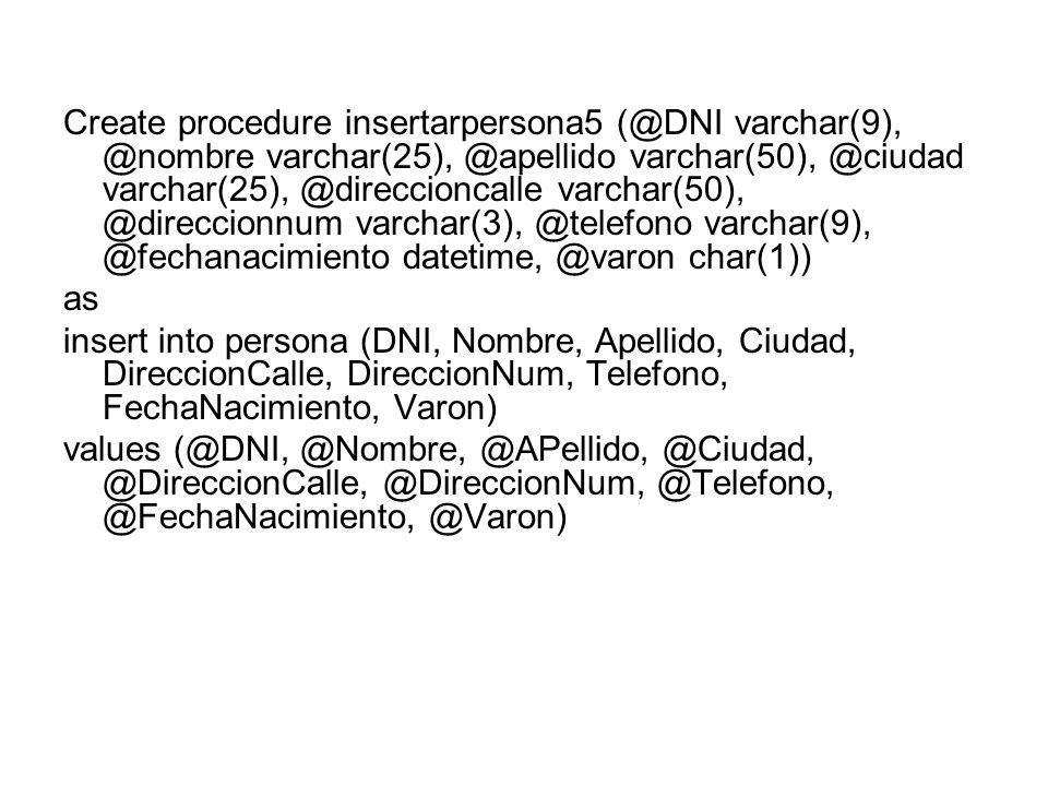 Create procedure insertarpersona5 (@DNI varchar(9), @nombre varchar(25), @apellido varchar(50), @ciudad varchar(25), @direccioncalle varchar(50), @direccionnum varchar(3), @telefono varchar(9), @fechanacimiento datetime, @varon char(1))
