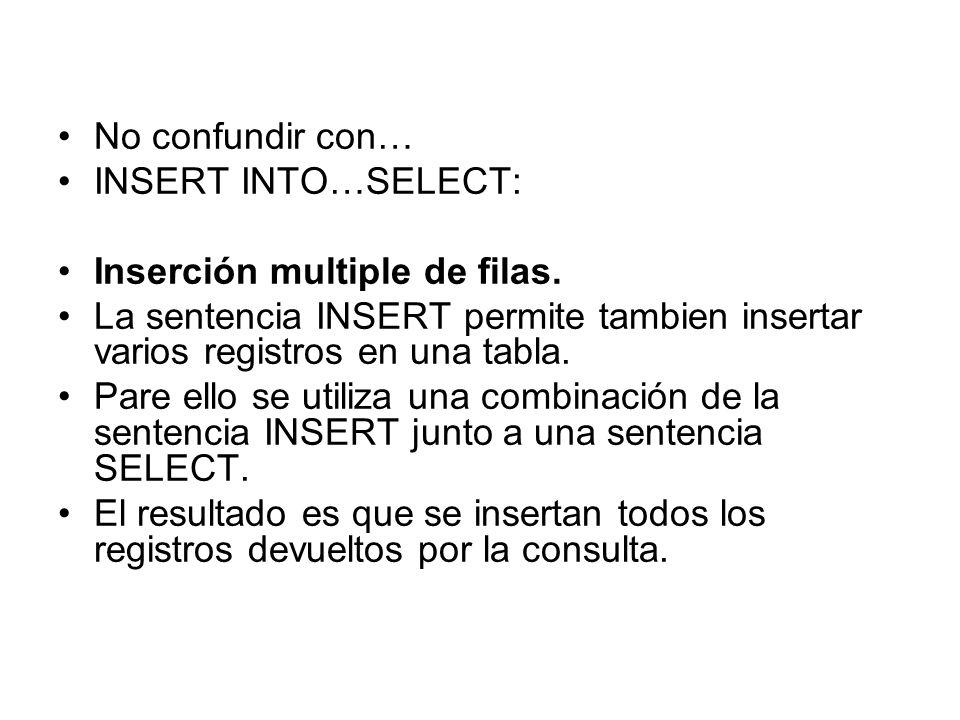 No confundir con…INSERT INTO…SELECT: Inserción multiple de filas. La sentencia INSERT permite tambien insertar varios registros en una tabla.