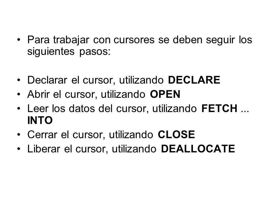 Para trabajar con cursores se deben seguir los siguientes pasos: