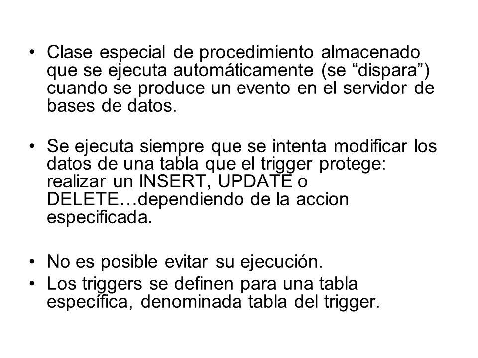 Clase especial de procedimiento almacenado que se ejecuta automáticamente (se dispara ) cuando se produce un evento en el servidor de bases de datos.