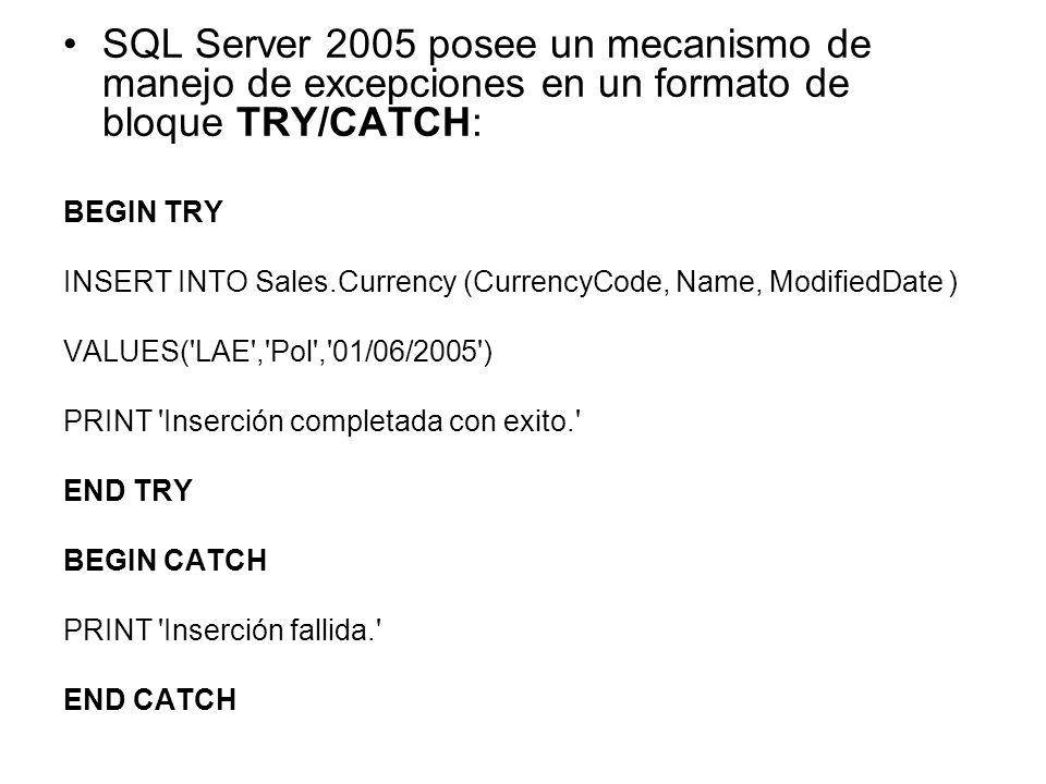 SQL Server 2005 posee un mecanismo de manejo de excepciones en un formato de bloque TRY/CATCH: