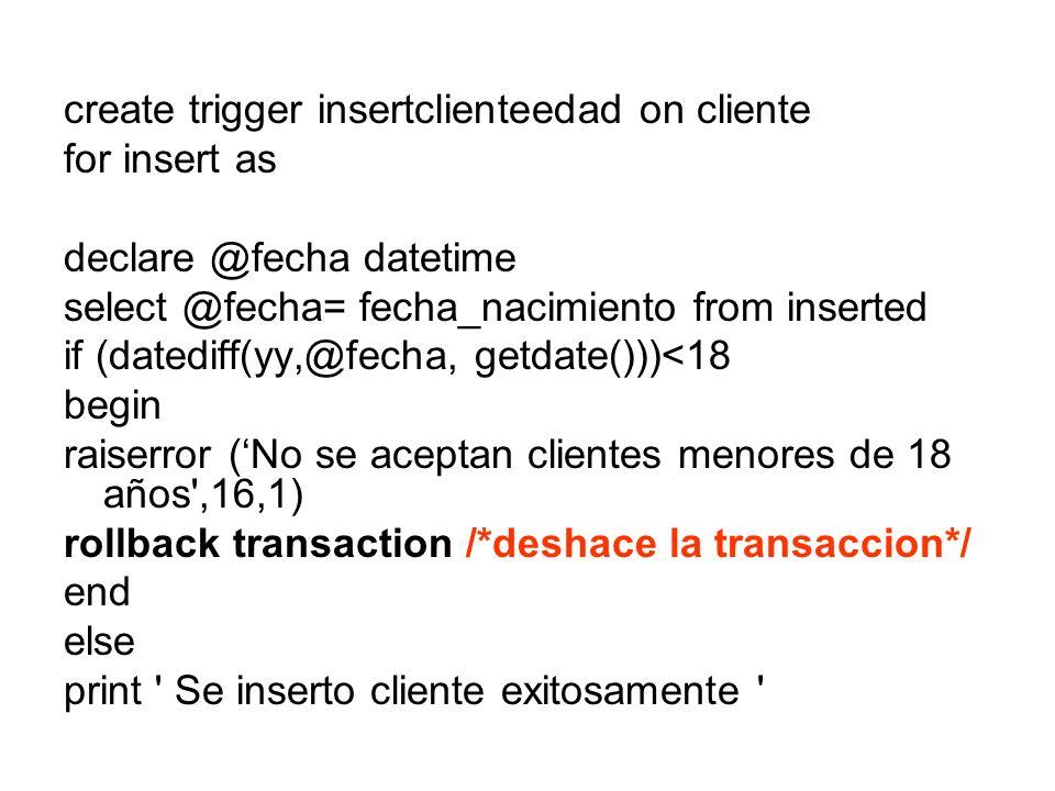 create trigger insertclienteedad on cliente