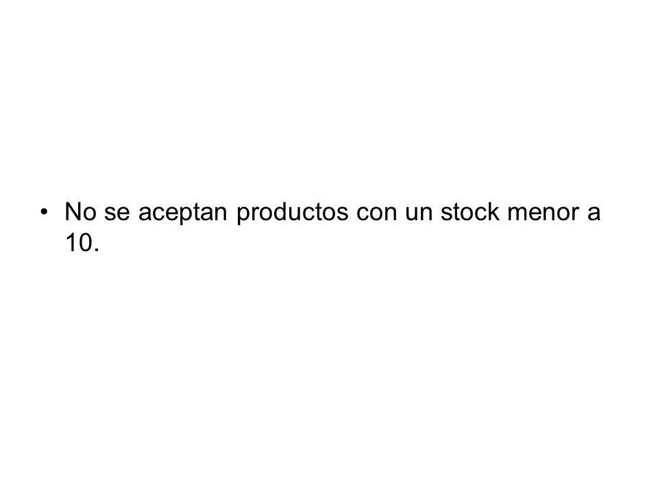 No se aceptan productos con un stock menor a 10.