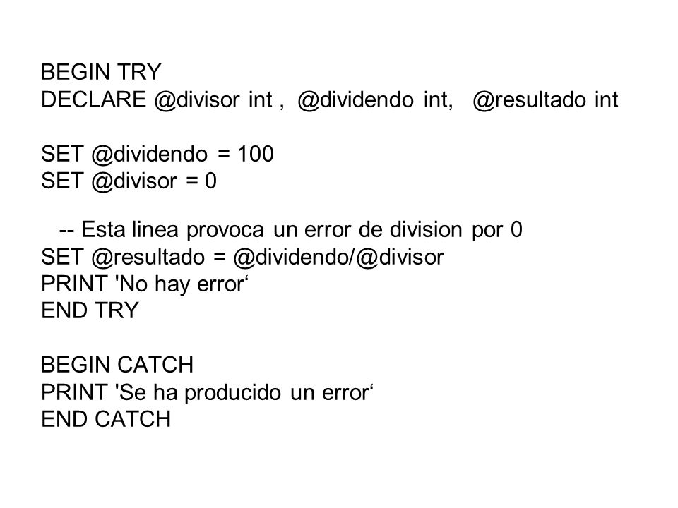 BEGIN TRY DECLARE @divisor int , @dividendo int, @resultado int. SET @dividendo = 100. SET @divisor = 0.
