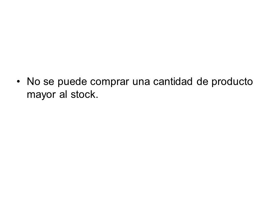 No se puede comprar una cantidad de producto mayor al stock.