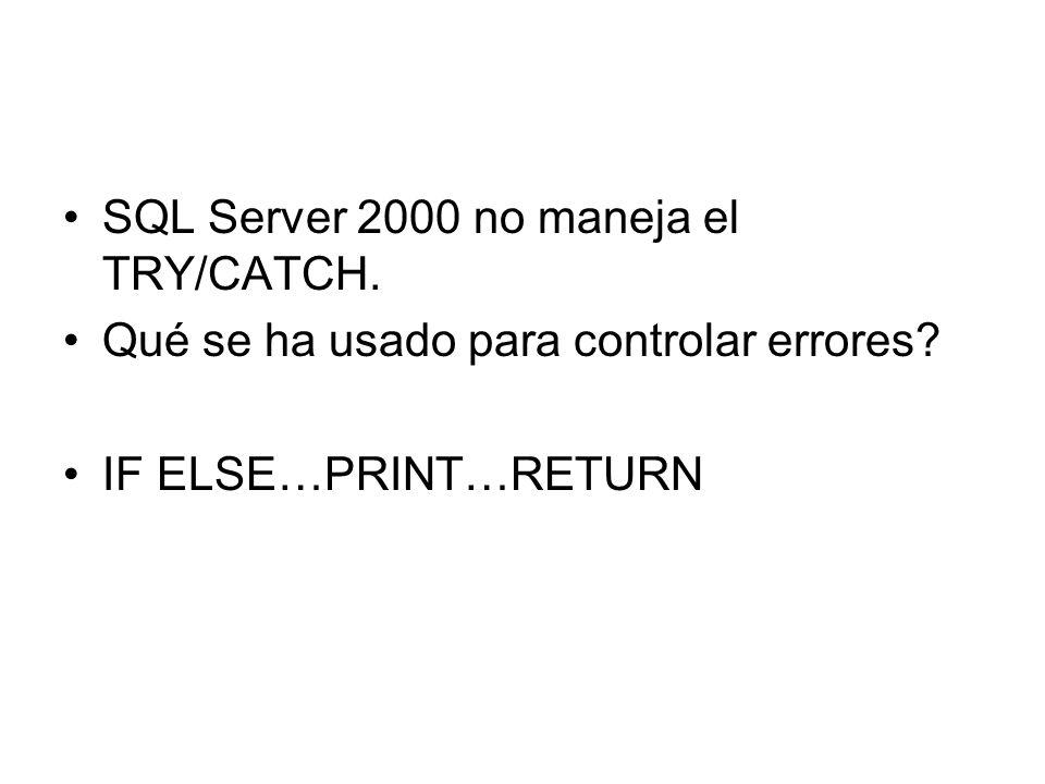 SQL Server 2000 no maneja el TRY/CATCH.