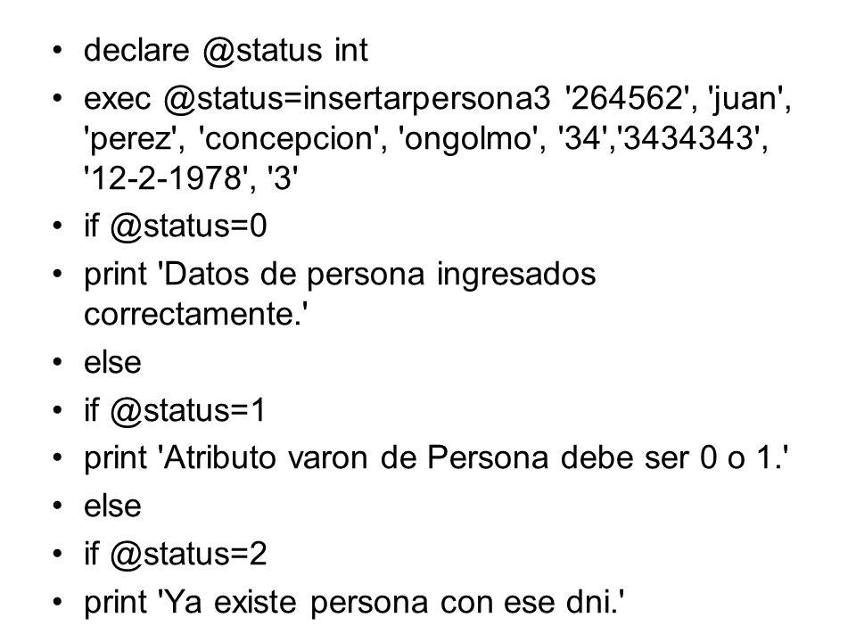 declare @status int exec @status=insertarpersona3 264562 , juan , perez , concepcion , ongolmo , 34 , 3434343 , 12-2-1978 , 3