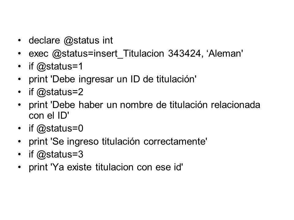 declare @status int exec @status=insert_Titulacion 343424, 'Aleman if @status=1. print Debe ingresar un ID de titulación
