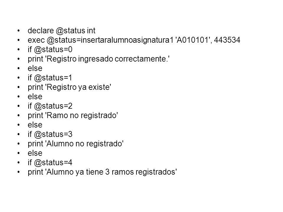 declare @status int exec @status=insertaralumnoasignatura1 A010101 , 443534. if @status=0. print Registro ingresado correctamente.