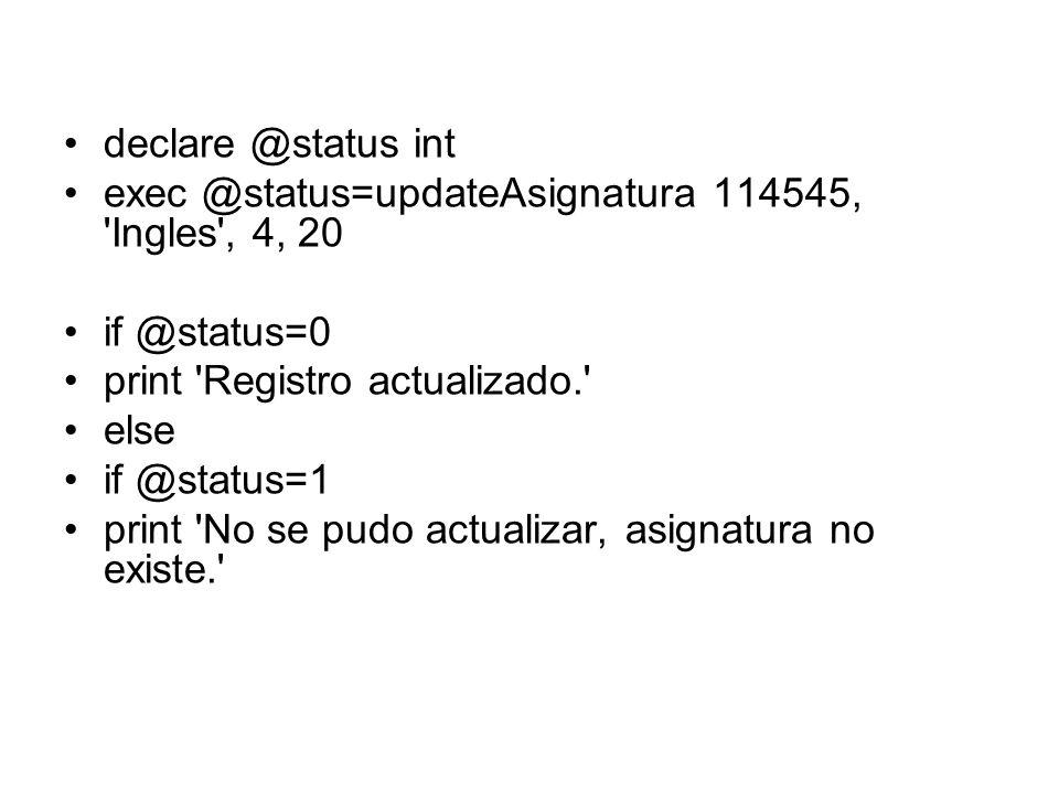 declare @status int exec @status=updateAsignatura 114545, Ingles , 4, 20. if @status=0. print Registro actualizado.