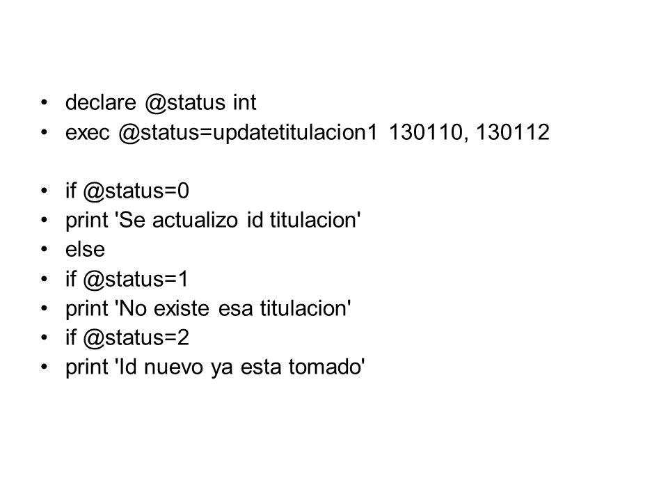 declare @status int exec @status=updatetitulacion1 130110, 130112. if @status=0. print Se actualizo id titulacion