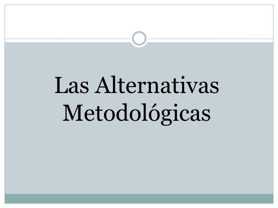 Las Alternativas Metodológicas