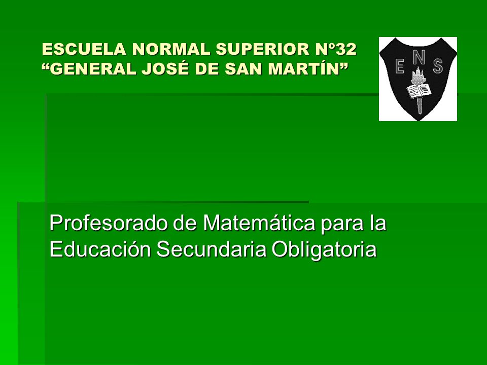 ESCUELA NORMAL SUPERIOR Nº32 GENERAL JOSÉ DE SAN MARTÍN
