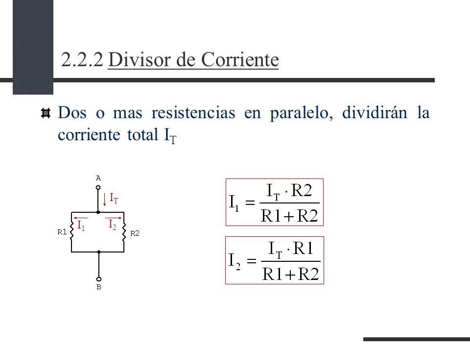 2.2.2 Divisor de Corriente Dos o mas resistencias en paralelo, dividirán la corriente total IT. IT.
