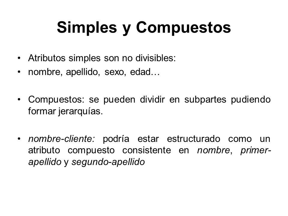 Simples y Compuestos Atributos simples son no divisibles: