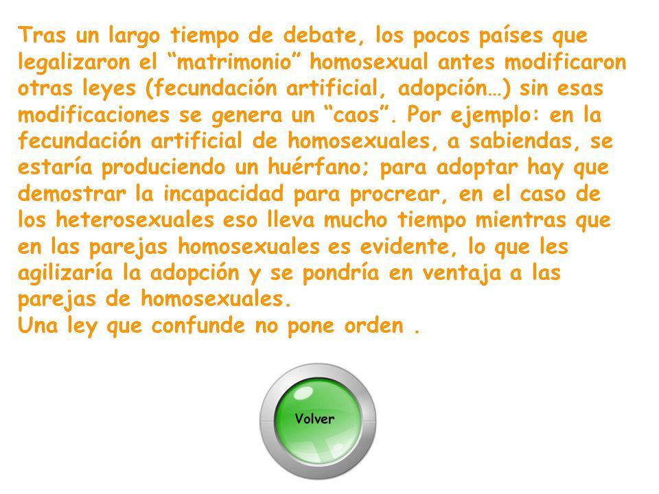 Tras un largo tiempo de debate, los pocos países que legalizaron el matrimonio homosexual antes modificaron otras leyes (fecundación artificial, adopción…) sin esas modificaciones se genera un caos .
