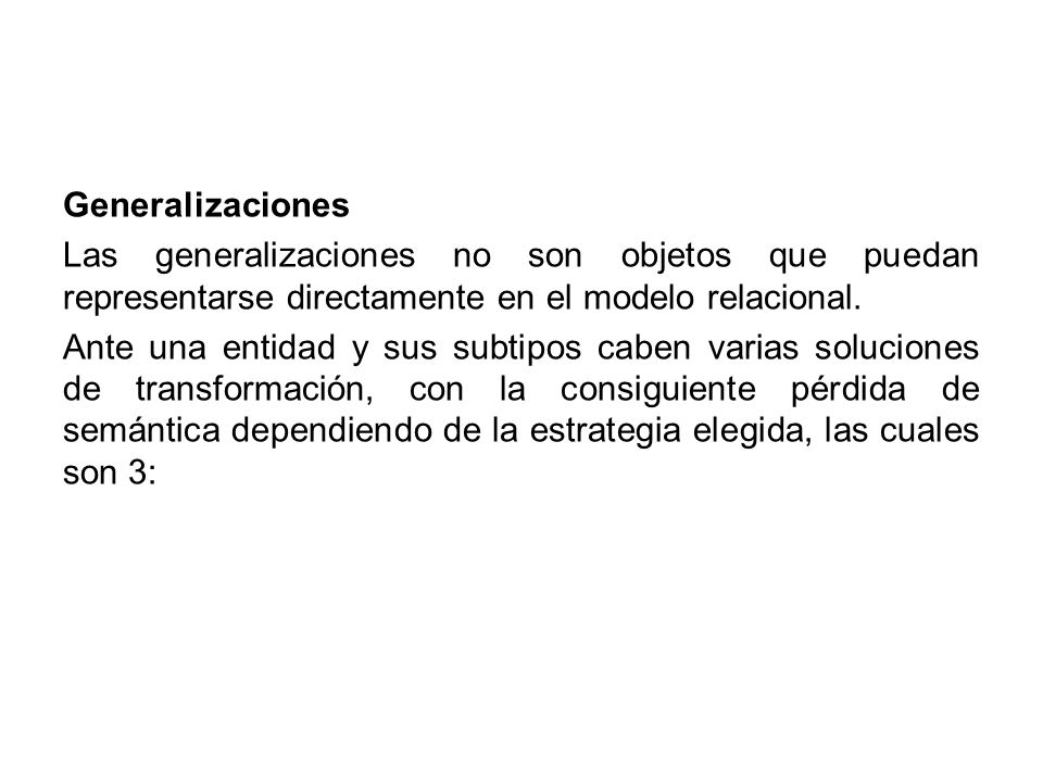 GeneralizacionesLas generalizaciones no son objetos que puedan representarse directamente en el modelo relacional.