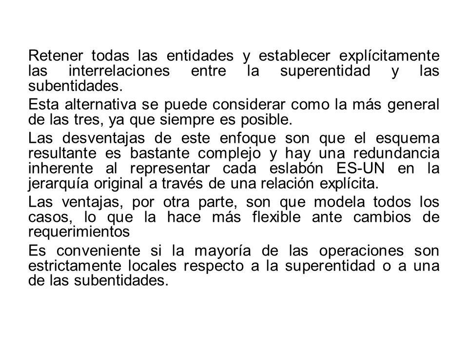 Retener todas las entidades y establecer explícitamente las interrelaciones entre la superentidad y las subentidades.