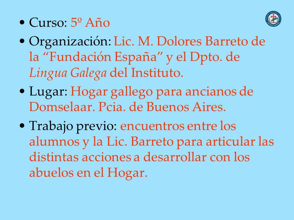 Curso: 5º Año Organización: Lic. M. Dolores Barreto de la Fundación España y el Dpto. de Lingua Galega del Instituto.