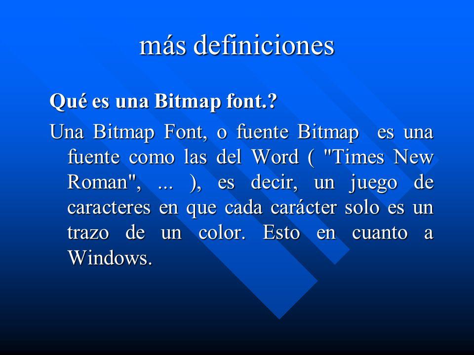 más definiciones Qué es una Bitmap font.