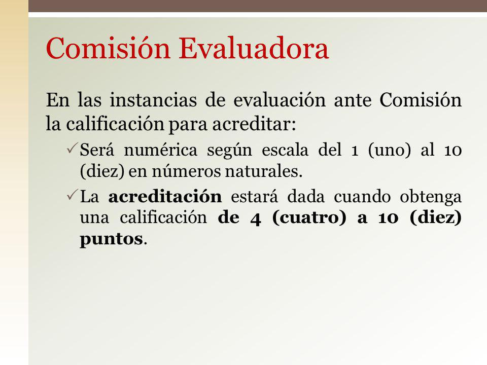 Comisión Evaluadora En las instancias de evaluación ante Comisión la calificación para acreditar: