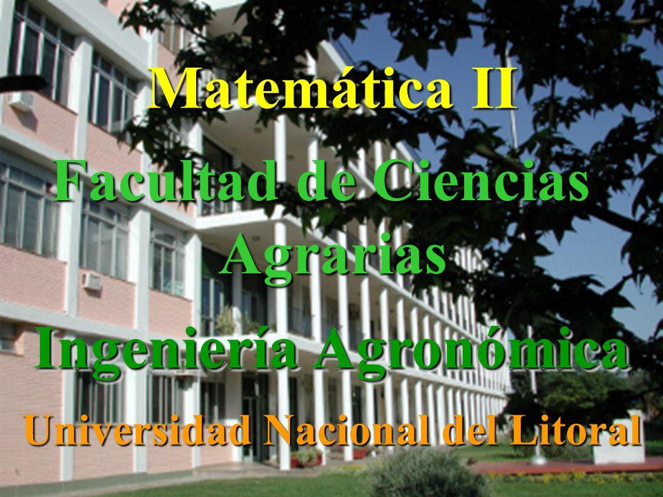 Matemática II Facultad de Ciencias Agrarias Ingeniería Agronómica