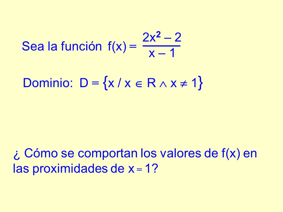 Dominio: D = {x / x  R  x  1}
