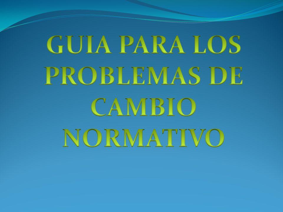GUIA PARA LOS PROBLEMAS DE CAMBIO NORMATIVO