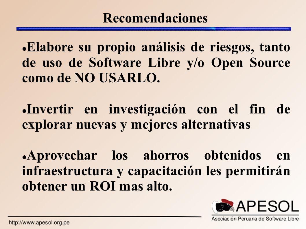 Recomendaciones Elabore su propio análisis de riesgos, tanto de uso de Software Libre y/o Open Source como de NO USARLO.