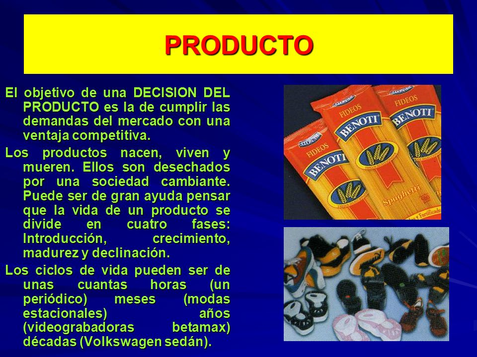 PRODUCTO El objetivo de una DECISION DEL PRODUCTO es la de cumplir las demandas del mercado con una ventaja competitiva.