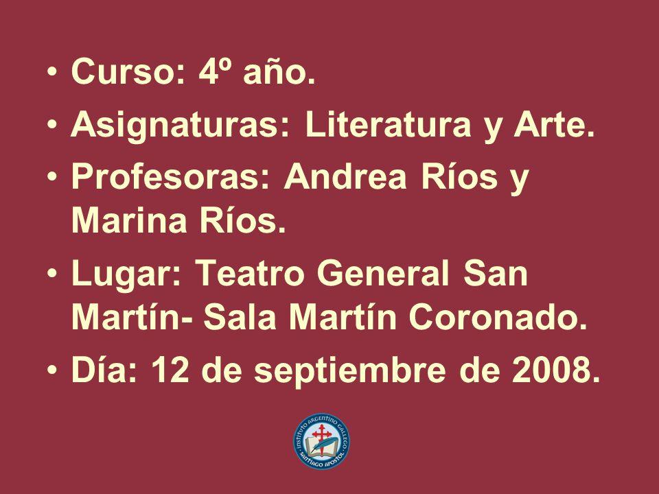 Curso: 4º año. Asignaturas: Literatura y Arte. Profesoras: Andrea Ríos y Marina Ríos. Lugar: Teatro General San Martín- Sala Martín Coronado.