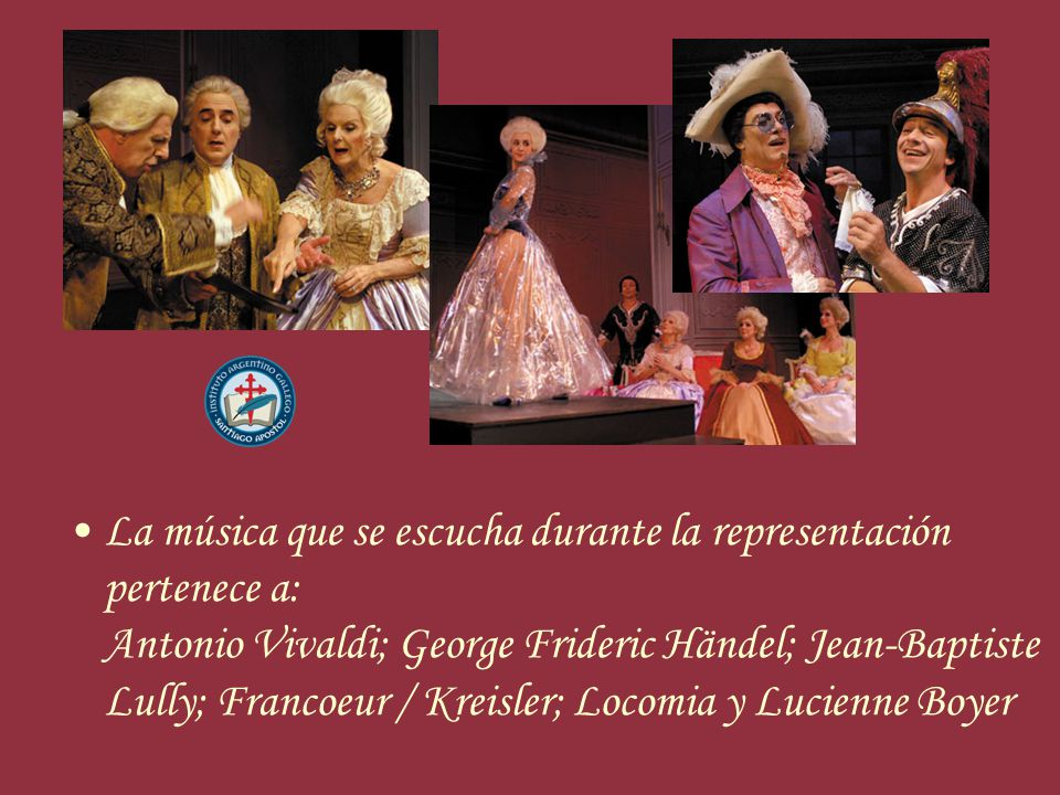 La música que se escucha durante la representación pertenece a: Antonio Vivaldi; George Frideric Händel; Jean-Baptiste Lully; Francoeur / Kreisler; Locomia y Lucienne Boyer