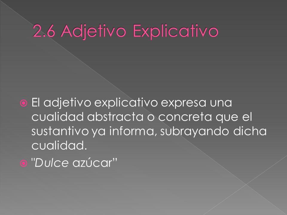 2.6 Adjetivo Explicativo El adjetivo explicativo expresa una cualidad abstracta o concreta que el sustantivo ya informa, subrayando dicha cualidad.