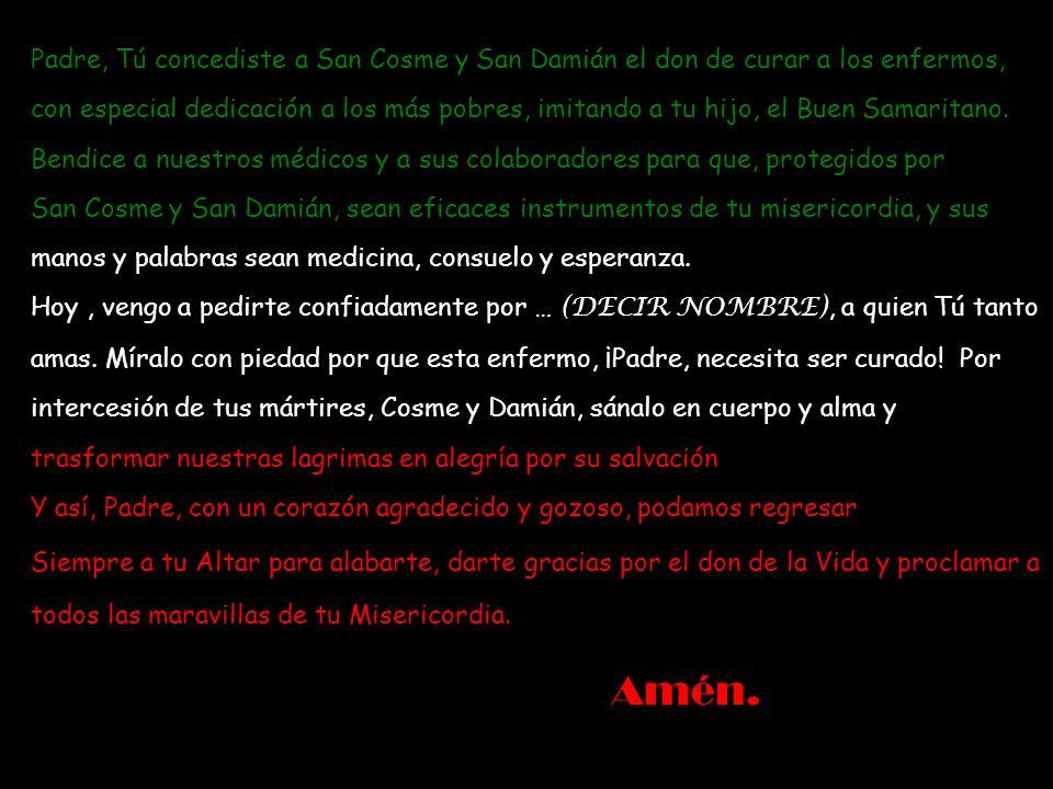 Padre, Tú concediste a San Cosme y San Damián el don de curar a los enfermos,