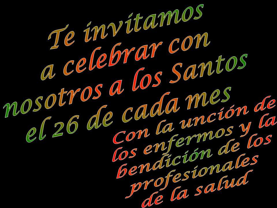 Te invitamos a celebrar con. nosotros a los Santos. el 26 de cada mes. Con la unción de. los enfermos y la.