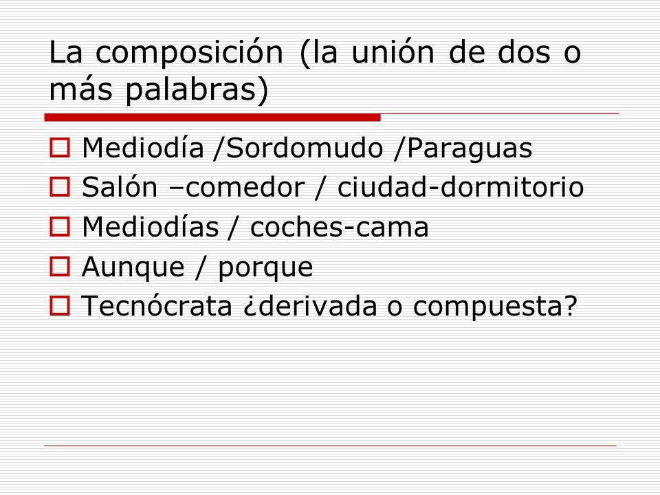 La composición (la unión de dos o más palabras)