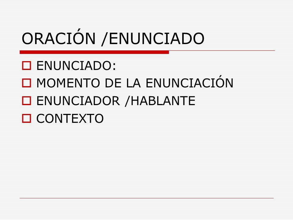 ORACIÓN /ENUNCIADO ENUNCIADO: MOMENTO DE LA ENUNCIACIÓN
